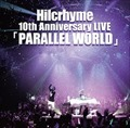 Hilcrhyme 10th Anniversary LIVE「PARALLEL WORLD」 (2枚組 ディスク2)