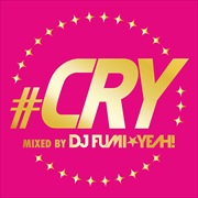 #CRY -mixed by DJ FUMI★YEAH!-