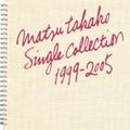 MATSU TAKAKO SINGLE COLLECTION 1999 - 2005