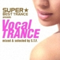 SUPER★BEST TRANCE presents Vocal TRANCE mixed by S.T.F