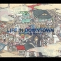 LIFE IN DOWNTOWN [限定盤]