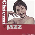 Chiemi+Jazz [SHM-CD]