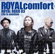 ROYAL ROAD 03~Life is onetime~