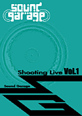 Sound Garage Shooting Live Vol.1