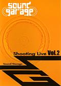 Sound Garage Shooting Live Vol.2