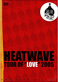 "HEATWAVE/TOUR OF""LOVE""2005"