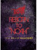 "Royz 2012 SPRING Oneman TOUR REBORN to ""NOAH""〜2012.4.29 Shibuya O-EAST〜"