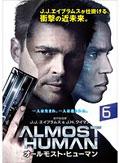 ALMOST HUMAN/オールモスト・ヒューマン Vol.6